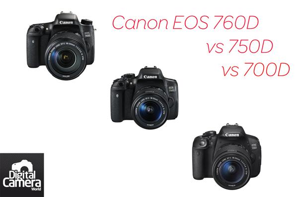 Canon EOS 760D với 750D và 700D: 9 điều bạn cần biết