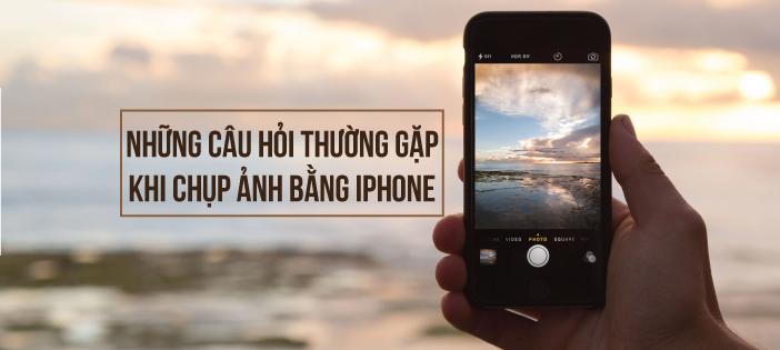 nhung-cau-hoi-thuong-gap-khi-chup-anh-bang-iphone_photoZone-com-vn- 1